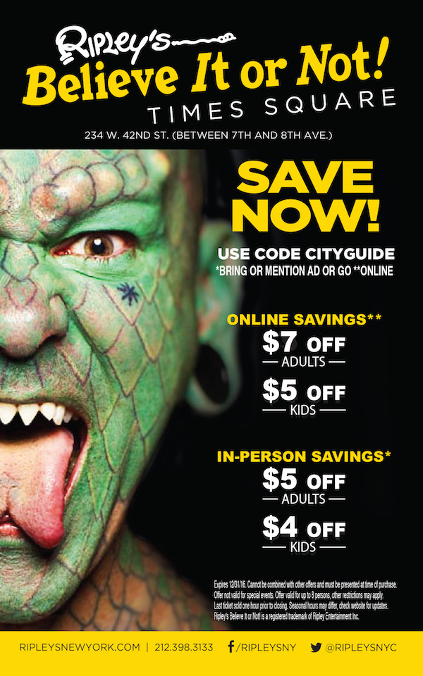 Ripley's Times Square  - Online savings $7 off adults, $5 kids with code CITYGUIDE. 