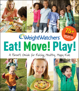 Weight Watchers Eat! Move! Play! A Parent's Guide for Raising Healthy, Happy Kids, book