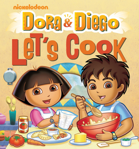 Dora & Diego Let's Cook, cookbook from Nickelodeon