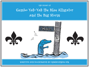 The Story of Gumbo Yah-Yah the Blue Alligator and the Big Storm, by Christopher Eck