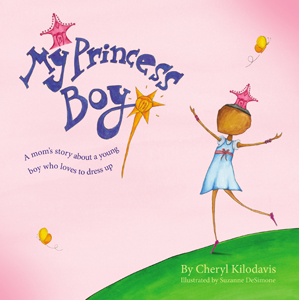 My Princess Boy: A Mom's Story About a Young Boy Who Loves to Dress Up; by Cheryl Kilodavis