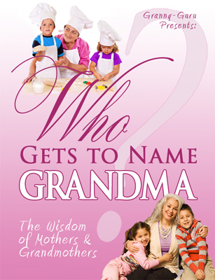 Granny-Guru Presents: Who Gets to Name Grandma: The Wisdom of Mothers and Grandmothers