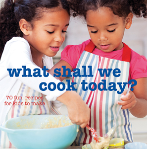 What Shall We Cook Today? 70 Fun Recipes for Kids to Make