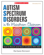 Autism Spectrum Disorders in the Mainstream Classroom by Barbara Boroson