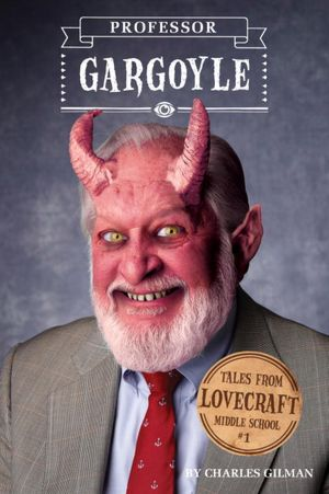 Professor Gargoyle: Tales From Lovecraft Middle SChool #1