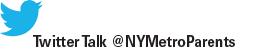 Twitter talk @NYMetroParents